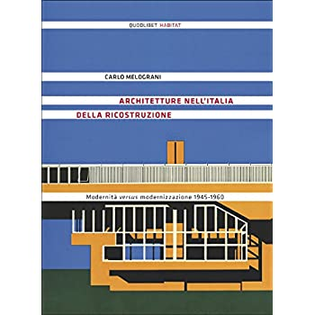 Architetture Nell'italia Della Ricostruzione. Modernità Versus Modernizzazione 1945-1960. Ediz. Illustrata