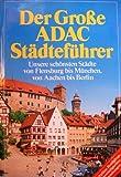 Der grosse ADAC-Städteführer: Unsere schönsten Städte von Flensburg bis München, von Aachen bis Berlin - unbekannt