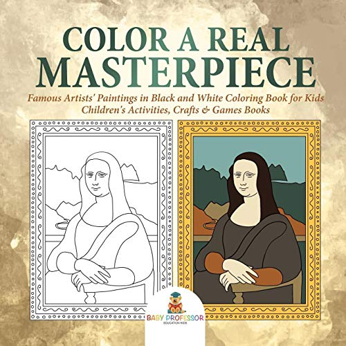 Color a Real Masterpiece : Famous Artists' Paintings in Black and White Coloring Book for Kids | Children's Activities, Crafts & Games Books