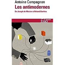 Les antimodernes. De Joseph de Maistre à Roland Barthes