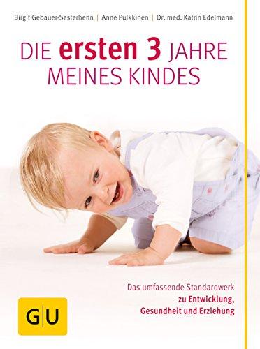 Die ersten 3 Jahre meines Kindes: Das umfassende Standardwerk zu Entwicklung, Gesundheit und Erziehung