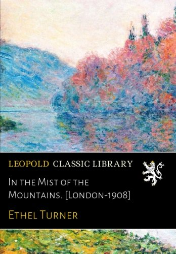 In the Mist of the Mountains. [London-1908] por Ethel Turner