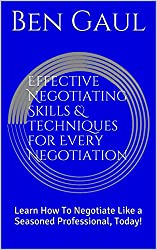 Effective Negotiating Skills & Techniques for Every Negotiation: Learn How To Negotiate Like a Seasoned Professional, Today! (English Edition)