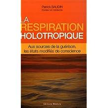 La respiration holotropique : Aux sources de la guérison, les états modifiés de conscience