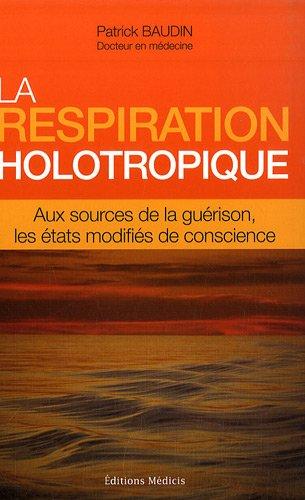 La respiration holotropique : Aux sources de la gu...