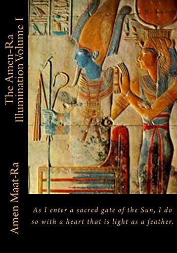 The Amen-ra Illumination: Focuses on Honoring the Ancestors, Ancestor Veneration and the Matriarchal Spiritual System of Kmt, Ancient Egypt: Volume 1