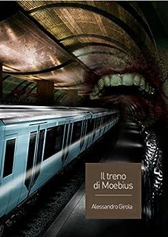 Il Treno di Moebius di [Girola, Alessandro]
