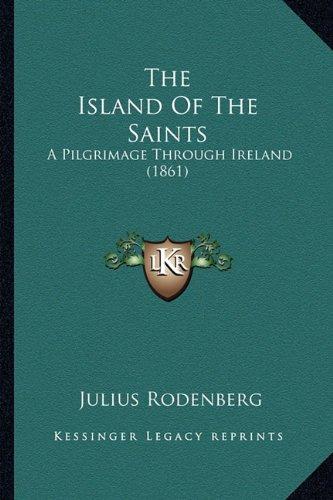 The Island of the Saints: A Pilgrimage Through Ireland (1861)