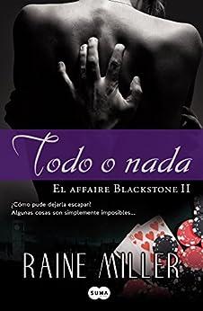 Todo o nada (El affaire Blackstone 2) de [Miller, Raine]