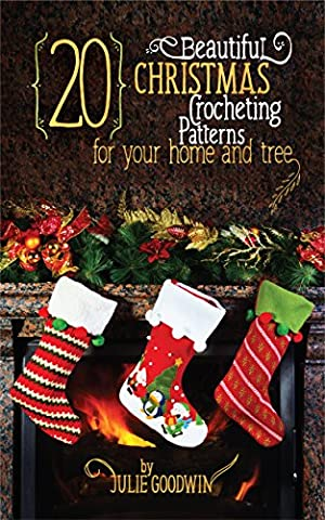 Crocheting:20 Beautiful Christmas Crocheting Patterns for Your Home and Tree(REVISED EDITION) (crochet, how, patterns, beginners, Christmas,
