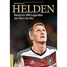 Helden: Deutsche WM-Legenden von Bern bis Rio von Sascha Theisen (11. Juni 2015) Gebundene Ausgabe