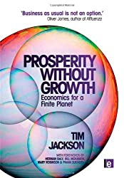 Prosperity without Growth: Economics for a Finite Planet by Tim Jackson (2009-10-16)