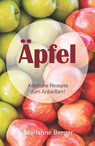 Äpfel: 30 köstliche Rezepte zum Anbeißen
