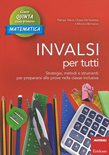 INVALSI per tutti. Strategie, metodi e strumenti per prepararsi alle prove nella classe inclusiva. Matematica. Classe quinta scuola primaria