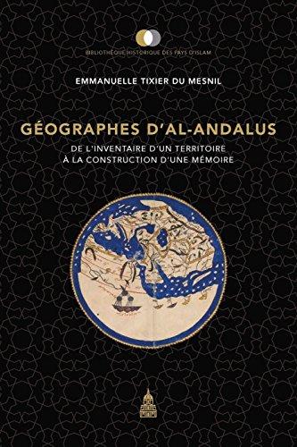 Gographes d'al-Andalus : De l'inventaire d'un territoire  la construction d'une mmoire