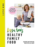 Lizzie Loves Healthy Family Food: Delicious and Nutritious Meals You'll All Enjoy