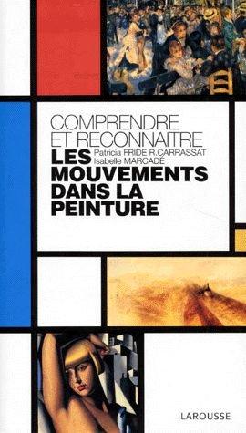 COMPRENDRE ET RECONNAITRE LES MOUVEMENTS DANS LA PEINTURE par Isabelle Marcadé, Patricia Fride