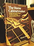 The Home Cabinetmaker: Woodworking Techniques, Furniture Building and Installing Millwork