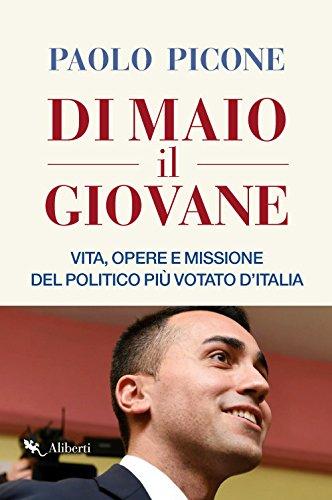 Di Maio il Giovane. Vita, opere e missione del politico più votato d'Italia