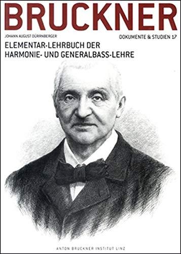 Elementar-Lehrbuch der Harmonie- und Generalbass-Lehre: Reprint der Ausgabe Linz 1841 - mit handschriftlichen Eintragungen Anton Bruckners (Anton Bruckner. Dokumente & Studien)