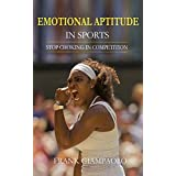 Emotional Aptitude in Sports: Stop Choking in Competition (English Edition)