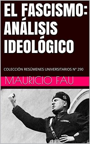 EL FASCISMO: ANÁLISIS IDEOLÓGICO: COLECCIÓN RESÚMENES UNIVERSITARIOS Nº 290 por Mauricio Fau