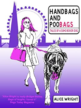 Handbags and Poobags: Tales of a Soho Boxer Dog (English Edition) di [Wright, Alice]
