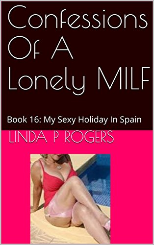 Confessions Of A Lonely MILF: Book 16: My Sexy Holiday In Spain (English Edition)