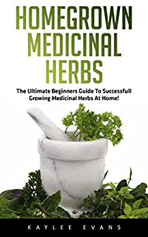 Homegrown medicinal herbs the ultimate beginners guide to successful growing medicinal herbs at - Medicinal herbs harvest august dry store ...