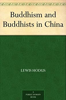Buddhism and Buddhists in China by [Hodous, Lewis]