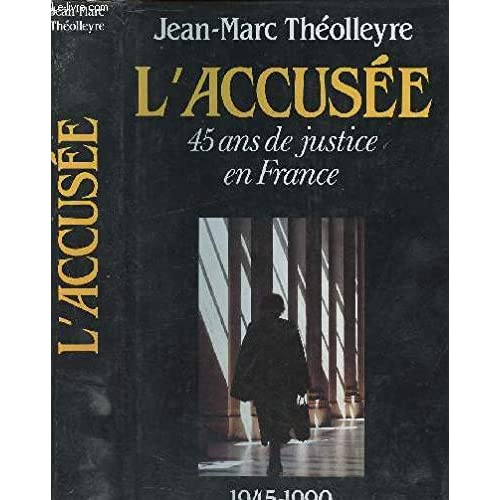 L'accusée : 45 ans de justice en France, 1945-1990