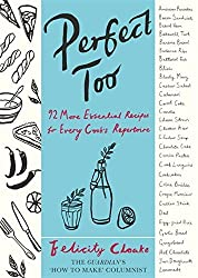 Perfect Too: 91 More Essential Recipes For Every Cook's Repertoire by Felicity Cloake (2014-05-27)