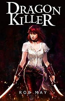 Dragon Killer (Dragon Killer Trilogy Book 1) by [May, Rob]