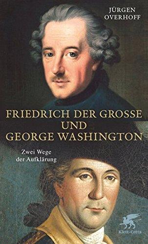 Friedrich der Grosse und George Washington: Zwei Wege der Aufklärung
