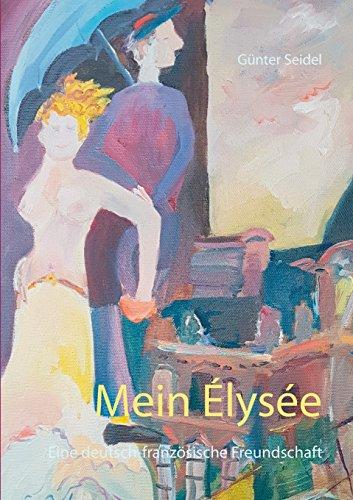 Mein Élysée: Eine deutsch-französische Freundschaft