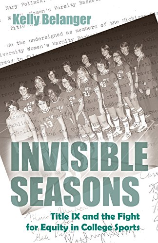 Invisible Seasons: Title IX and the Fight for Equity in College Sports (Sports and Entertainment) (English Edition) por Kelly Belanger