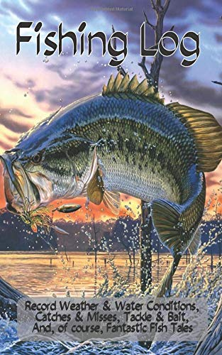 Fishing Log: Record Weather & Water Conditions,  Catches & Misses, Tackle & Bait,  and, of course, Fantastic Fish Tales (Cane Fly Rod)