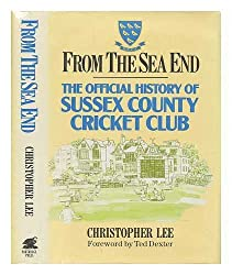 From the Sea End: Official History of the Sussex County Cricket Club
