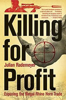 Killing for Profit: Exposing the Illegal Rhino Horn Trade par [Rademeyer, Julian]