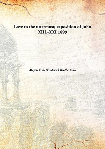 Love to the uttermost; exposition of John XIII.-XXI 1899 [Hardcover]