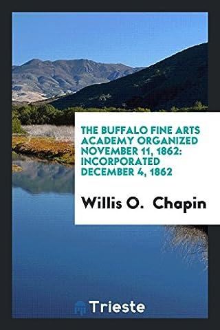 The Buffalo Fine Arts Academy Organized November 11, 1862: Incorporated December 4, 1862