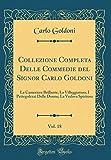 Collezione Completa Delle Commedie del Signor Carlo Goldoni, Vol. 18: La Cameriera Brillante; La Villeggiatura; I Pettegolezzi Delle Donne; La Vedova