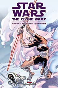 Star Wars - The Clone Wars Mission, tome 2 : Au service de la république par Henry Gilroy
