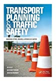Transport Planning and Traffic Safety: Making Cities, Roads, and Vehicles Safer
