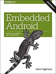 Embedded Android: Porting, Extending, and Customizing by Karim Yaghmour (March 25,2017)