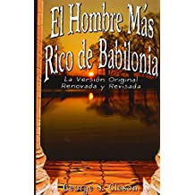 El Hombre Mas Rico de Babilonia: La Version Original Renovada y Revisada (Spanish Edition) by George S. Clason (2007-02-20)