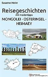 Reisegeschichten mit Insidertipps: Mongolei - Osterinsel - Heimaey