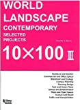 World Landscape: Contemporary Selected Projects 10x100 III