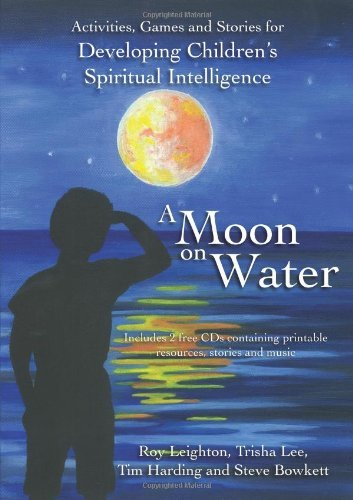 A Moon on Water: Activities & stories for Developing Children's Spiritual Intelligence by Roy Leighton (2011-02-09)
