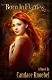 Born in Flames (The Born in Flames Trilogy Book 1) by Candace Knoebel